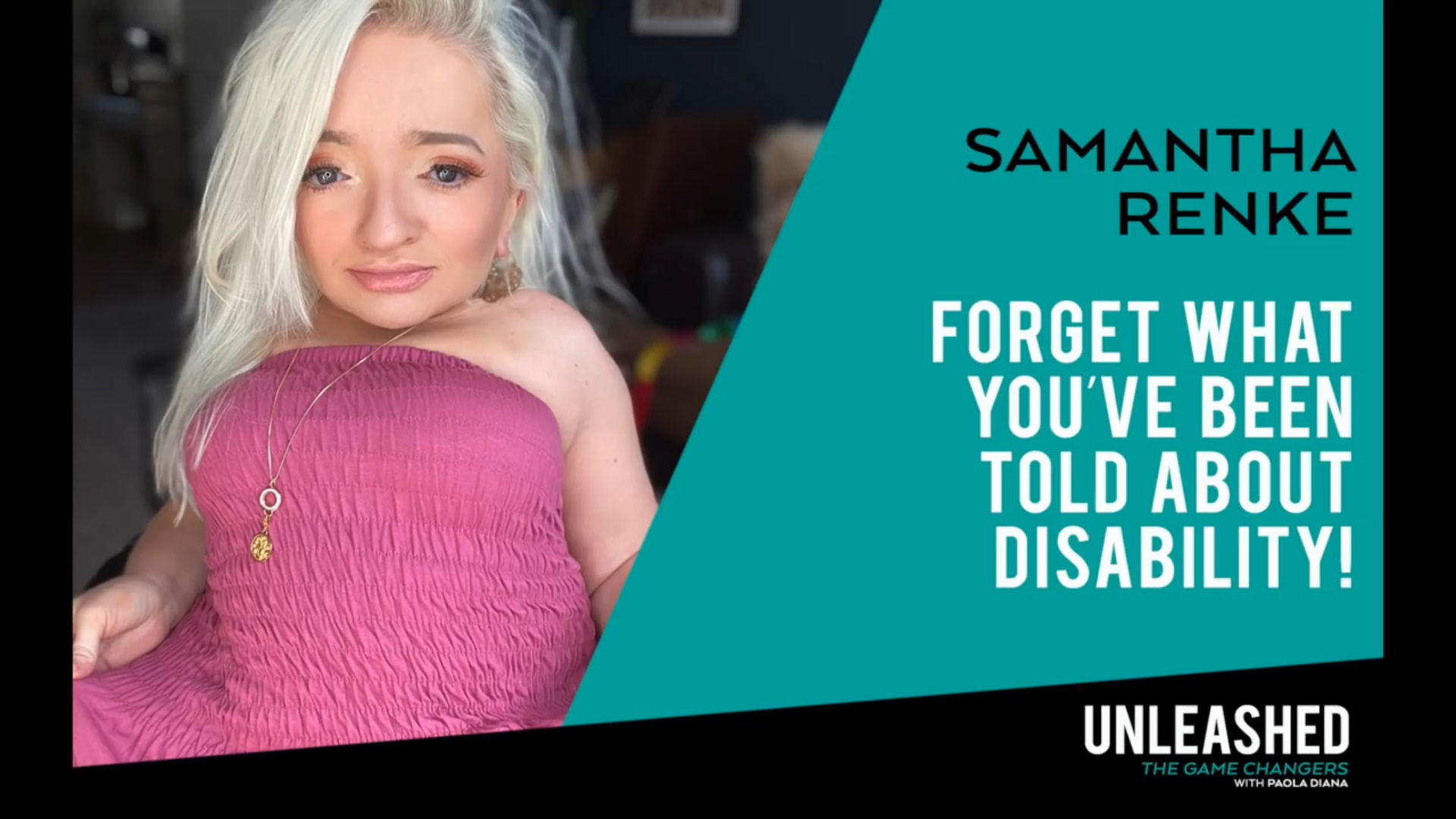 SAMANTHA RENKE. FORGET WHAT YOU'VE BEEN TOLD ABOUT DISABILITY!